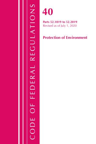 Cover image for the book Code of Federal Regulations, Title 40 Protection of the Environment 52.1019-52.2019, Revised as of July 1, 2020