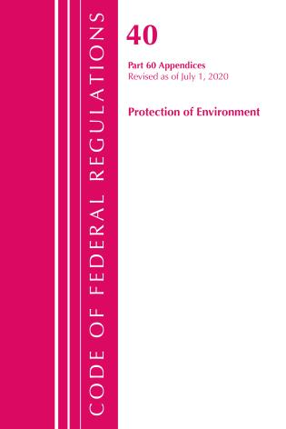 Cover image for the book Code of Federal Regulations, Title 40 Protection of the Environment 60 (Appendices), Revised as of July 1, 2020 Vol 2 of 2
