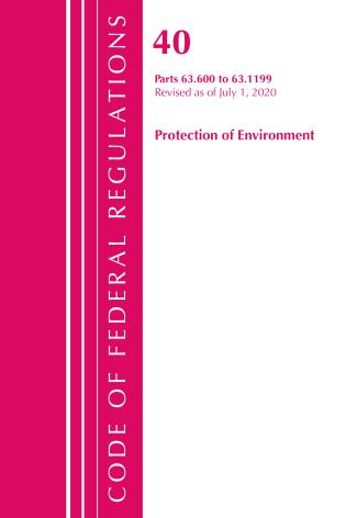 Cover image for the book Code of Federal Regulations, Title 40 Protection of the Environment 63.600-63.1199, Revised as of July 1, 2020