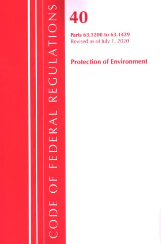 Cover image for the book Code of Federal Regulations, Title 40 Protection of the Environment 63.1200-63.1439, Revised as of July 1, 2020
