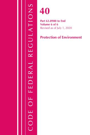 Cover image for the book Code of Federal Regulations, Title 40 Protection of the Environment 63.8980-End, Revised as of July 1, 2020 V 6 of 6