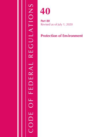 Cover image for the book Code of Federal Regulations, Title 40: Part 80 (Protection of Environment) Air Programs: Revised as of July 2020
