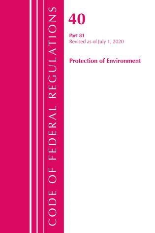 Cover image for the book Code of Federal Regulations, Title 40: Part 81 (Protection of Environment): Revised as of July 2020