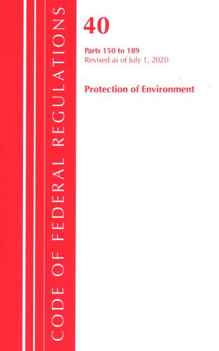 Cover image for the book Code of Federal Regulations, Title 40 Protection of the Environment 150-189, Revised as of July 1, 2020