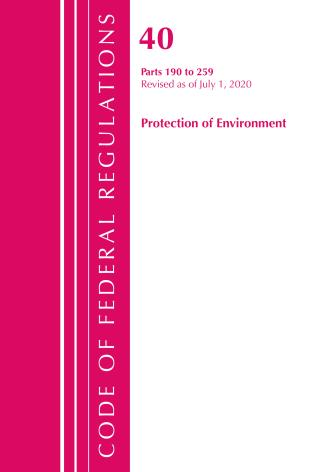 Cover image for the book Code of Federal Regulations, Title 40 Protection of the Environment 190-259, Revised as of July 1, 2020