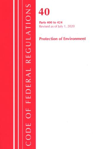 Cover image for the book Code of Federal Regulations, Title 40 Protection of the Environment 400-424, Revised as of July 1, 2020