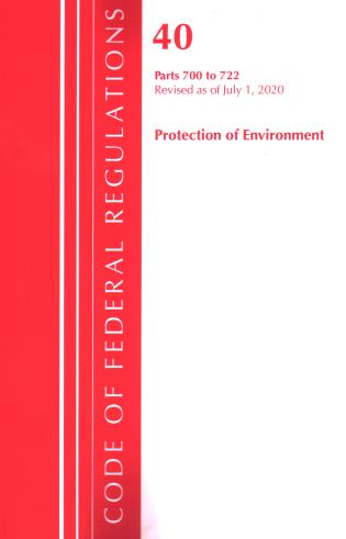 Cover image for the book Code of Federal Regulations, Title 40: Parts 700-722 (Protection of Environment) TSCA - Toxic Substances: Revised as of July 2020