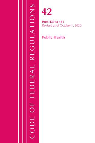 Cover image for the book Code of Federal Regulations, Title 42 Public Health 430-481, Revised as of October 1, 2020
