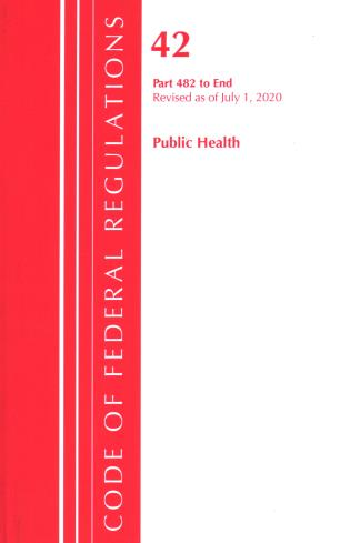 Cover image for the book Code of Federal Regulations, Title 42 Public Health 482-End, Revised as of October 1, 2020