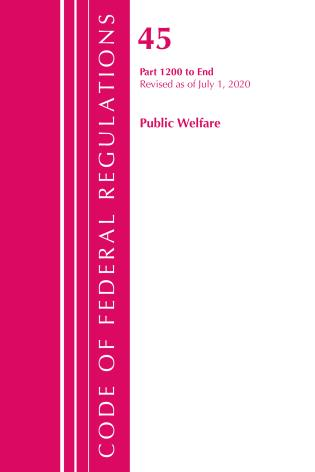Cover image for the book Code of Federal Regulations, Title 45 Public Welfare 1200-End, Revised as of October 1, 2020