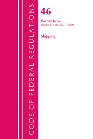 Cover image for the book Code of Federal Regulations, Title 46 Shipping 500-End, Revised as of October 1, 2020