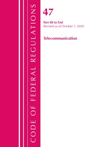 Cover image for the book Code of Federal Regulations, Title 47 Telecommunications 80-End, Revised as of October 1, 2020