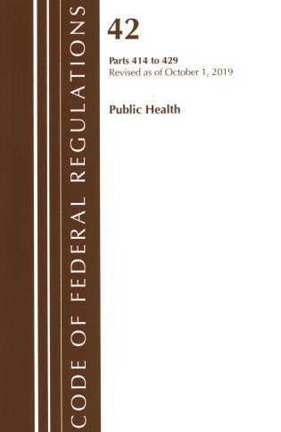 Cover image for the book Code of Federal Regulations, Title 42 Public Health 414-429, Revised as of October 1, 2019
