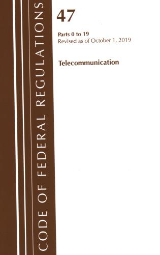 Cover image for the book Code of Federal Regulations, Title 47 Telecommunications 0-19, Revised as of October 1, 2019
