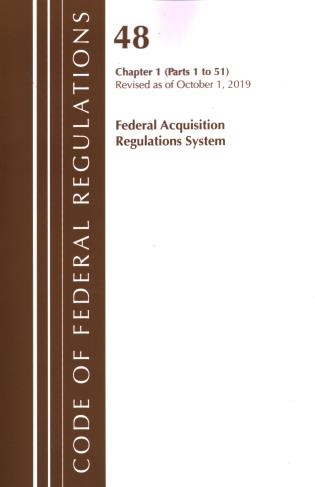 Cover image for the book Code of Federal Regulations, Title 48 Federal Acquisition Regulations System Chapter 1 (1-51), Revised as of October 1, 2019