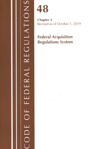 Cover image for the book Code of Federal Regulations, Title 48 Federal Acquisition Regulations System Chapters 7-14, Revised as of October 1, 2019