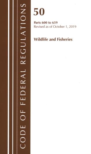 Cover image for the book Code of Federal Regulations, Title 50 Wildlife and Fisheries 600-659, Revised as of October 1, 2019