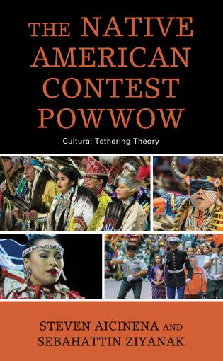 Cover image for the book The Native American Contest Powwow: Cultural Tethering Theory