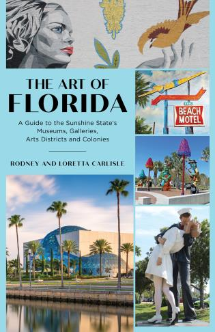 Cover image for the book The Art of Florida: A Guide to the Sunshine State's Museums, Galleries, Arts Districts and Colonies