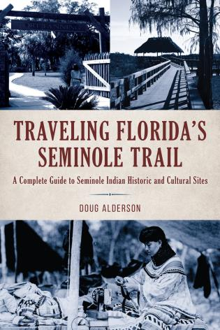 Cover image for the book Traveling Florida's Seminole Trail: A Complete Guide to Seminole Indian Historic and Cultural Sites, 2nd Edition