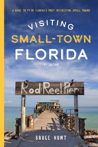 Cover image for the book Visiting Small-Town Florida: A Guide to 79 of Florida's Most Interesting Small Towns, 4th Edition