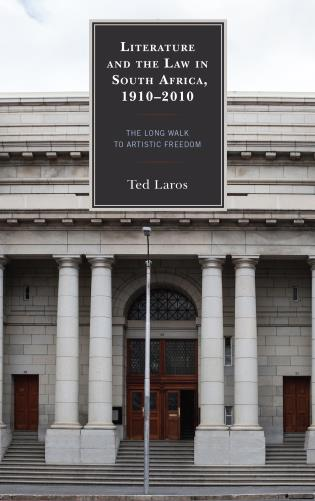 Cover image for the book Literature and the Law in South Africa, 1910–2010: The Long Walk to Artistic Freedom