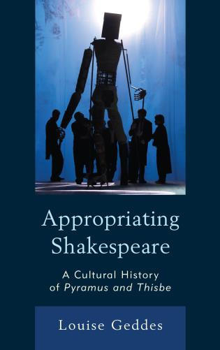 Cover image for the book Appropriating Shakespeare: A Cultural History of Pyramus and Thisbe