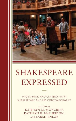 Cover image for the book Shakespeare Expressed: Page, Stage, and Classroom in Shakespeare and His Contemporaries