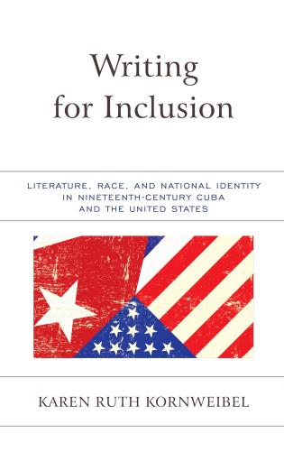 Cover image for the book Writing for Inclusion: Literature, Race, and National Identity in Nineteenth-Century Cuba and the United States
