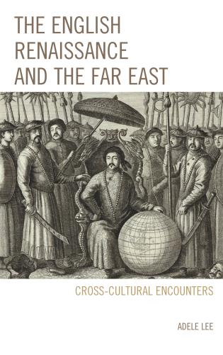 Cover image for the book The English Renaissance and the Far East: Cross-Cultural Encounters