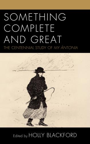 Cover image for the book Something Complete and Great: The Centennial Study of My Ántonia