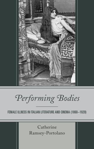 Cover image for the book Performing Bodies: Female Illness in Italian Literature and Cinema (1860–1920)