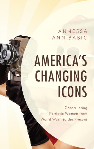 Cover image for the book America's Changing Icons: Constructing Patriotic Women from World War I to the Present