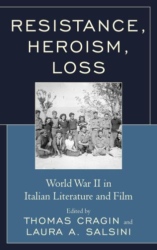Cover image for the book Resistance, Heroism, Loss: World War II in Italian Literature and Film