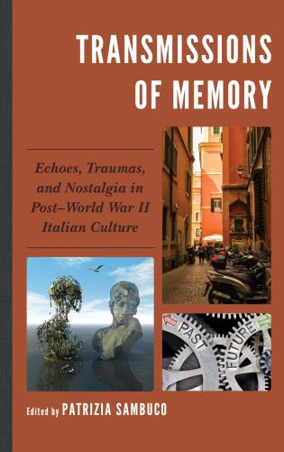 Cover image for the book Transmissions of Memory: Echoes, Traumas, and Nostalgia in Post–World War II Italian Culture