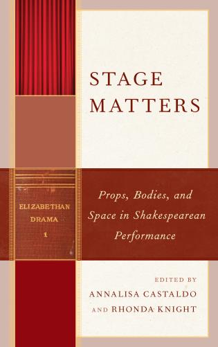 Cover image for the book Stage Matters: Props, Bodies, and Space in Shakespearean Performance