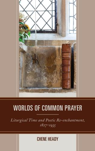 Cover image for the book Worlds of Common Prayer: Liturgical Time and Poetic Re-enchantment, 1827–1935