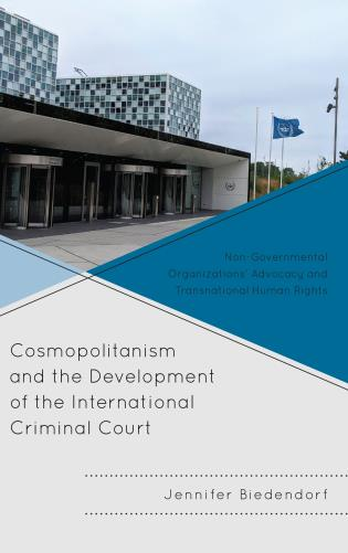 Cover image for the book Cosmopolitanism and the Development of the International Criminal Court: Non-Governmental Organizations' Advocacy and Transnational Human Rights