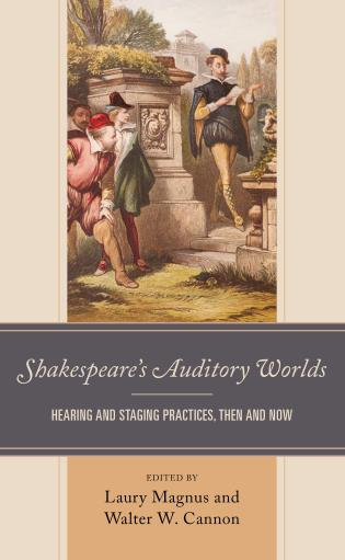 Cover image for the book Shakespeare's Auditory Worlds: Hearing and Staging Practices, Then and Now