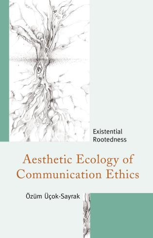 Cover image for the book Aesthetic Ecology of Communication Ethics: Existential Rootedness