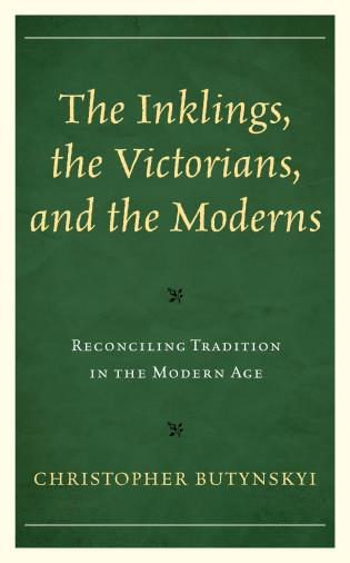 Cover image for the book The Inklings, the Victorians, and the Moderns: Reconciling Tradition in the Modern Age