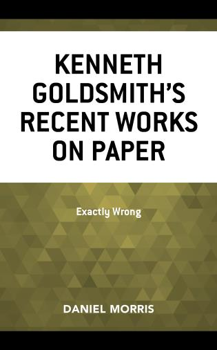Cover image for the book Kenneth Goldsmith's Recent Works on Paper: Exactly Wrong