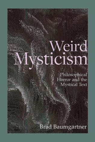 Cover image for the book Weird Mysticism: Philosophical Horror and the Mystical Text