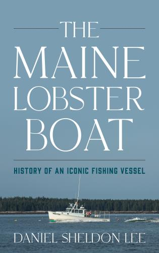 Cover image for the book The Maine Lobster Boat: The History of an Iconic Fishing Vessel