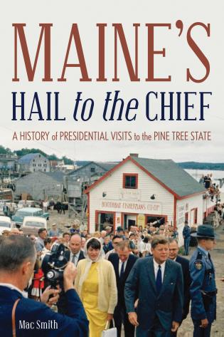 Cover image for the book Maine's Hail to the Chief: A History of Presidential Visits to the Pine Tree State