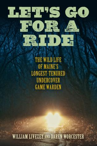 Cover image for the book Let's Go for a Ride: The Wild Life of Maine's Longest-Tenured Undercover Game Warden