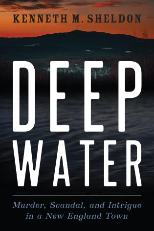 Cover image for the book Deep Water: Murder, Scandal, and Intrigue in Small Town New England