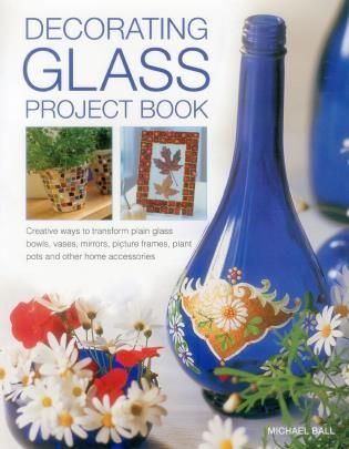 Decorating Glass Project Book Creative Ways To Transform Plain