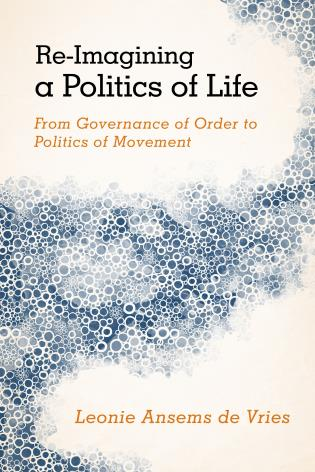 Cover image for the book Re-Imagining a Politics of Life: From Governance of Order to Politics of Movement