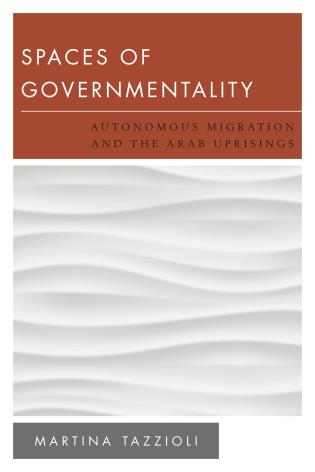 Cover image for the book Spaces of Governmentality: Autonomous Migration and the Arab Uprisings